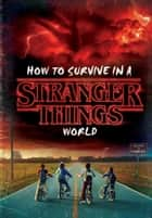 How to Survive in a Stranger Things World (Stranger Things) ebook by Matthew J. Gilbert, Random House