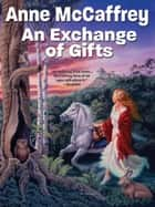 An Exchange of Gifts eBook by Anne McCaffrey