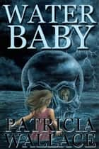 Water Baby ebook by Patricia Wallace