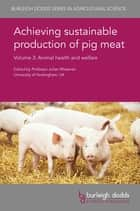 Achieving sustainable production of pig meat Volume 3 - Animal health and welfare ebook by Prof. Julian Wiseman, Dr Alejandro Ramirez, Dr Carla Correia-Gomes,...