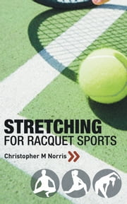 Stretching for Racquet Sports ebook by Christopher M. Norris