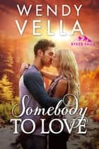 Somebody To Love ebook by Wendy Vella