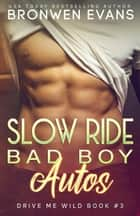 Slow Ride - Drive Me Wild (Bad Boy Autos), #3 ebook by Bronwen Evans