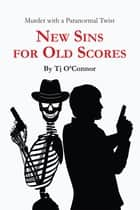 New Sins for Old Scores ebook by Tj O'Connor