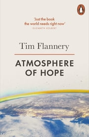Atmosphere of Hope - Solutions to the Climate Crisis ebook by Tim Flannery