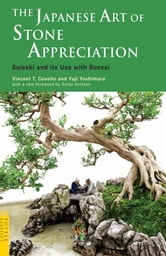 The Japanese Art of Stone Appreciation - Suiseki and its Use with Bonsai ebook by Vincent T. Covello,Yuji Yoshimura