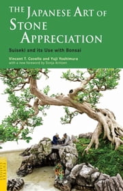The Japanese Art of Stone Appreciation - Suiseki and its Use with Bonsai ebook by Vincent T. Covello,Yuji Yoshimura,Sonja Arntzen