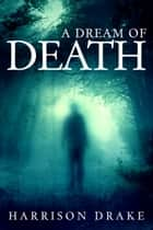 A Dream of Death (Detective Lincoln Munroe, Book 1) ebook by Harrison Drake