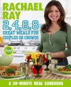 Rachael Ray 2, 4, 6, 8 ebook by Rachael Ray