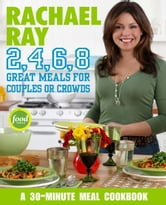 Rachael Ray 2, 4, 6, 8 - Great Meals for Couples or Crowds ebook by Rachael Ray