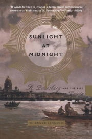 Sunlight at Midnight - St. Petersburg and the Rise of Modern Russia ebook by Bruce Lincoln