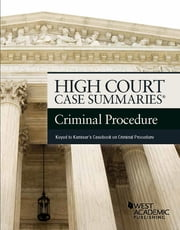 High Court Case Summaries on Criminal Procedure, Keyed to Kamisar ebook by Publisher's Editorial Staff