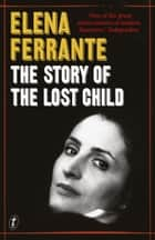 The Story of the Lost Child - The Neapolitan Novels, Book Four ebook by Elena Ferrante, Ann Goldstein