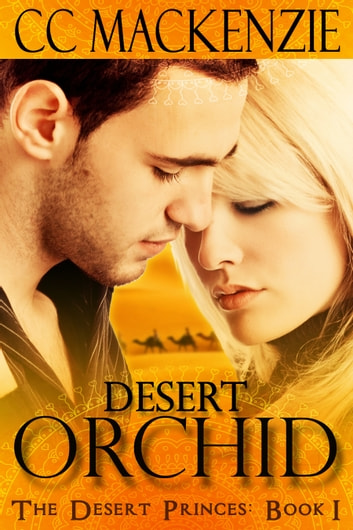 Desert Orchid - The Desert Princes: Book 1 ebook by CC MacKenzie