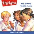 Ask Arizona: Friendship Hurdles audiobook by Highlights for Children, Highlights for Children