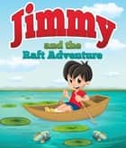 Jimmy And The Raft Adventure - Children's Books and Bedtime Stories For Kids Ages 3-8 for Fun Loving Kids ebook by Speedy Publishing