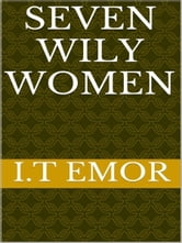 Seven Wily Women ebook by I.T Emor