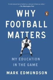 Why Football Matters - My Education in the Game ebook by Mark Edmundson