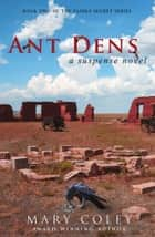 Ant Dens: A Suspense Novel ebook by Mary Coley