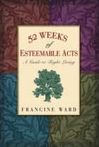 52 Weeks of Esteemable Acts ebook by Francine Ward