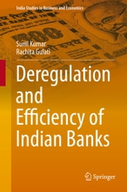 Deregulation and Efficiency of Indian Banks ebook by Sunil Kumar,Rachita Gulati
