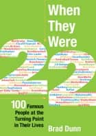 When They Were 22 - 100 Famous People at the Turning Point in Their Lives ebook by Brad Dunn