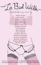 In Bed With Anthology ebook by Jessica Adams, Kathy Lette, Maggie Alderson,...