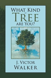 What Kind of Tree Are You? 電子書 by J. Victor Walker