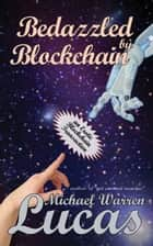 Bedazzled by Blockchain - an Erotic Cryptocurrency Encounter ebook by Michael Warren Lucas