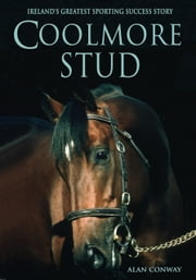 Coolmore Stud: Ireland's Greatest Sporting Success Story ebook by Alan Conway