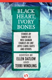 Black Heart, Ivory Bones ebook by Ellen Datlow,Terri Windling