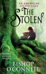 The Stolen - An American Faerie Tale ebook by Bishop O'Connell