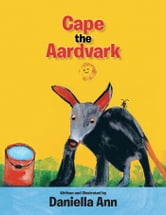 Cape the Aardvark ebook by Daniella Ann