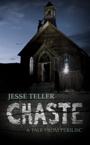 Chaste: A Tale from Perilisc ebook by Jesse Teller
