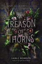 A Treason of Thorns ebook by Laura E Weymouth