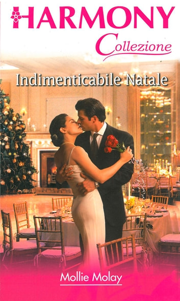 Indimenticabile Natale - Harmony Collezione ebook by Mollie Molay