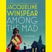 Among the Mad - A Maisie Dobbs Novel audiobook by Jacqueline Winspear
