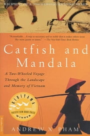 Catfish and Mandala - A Two-Wheeled Voyage Through the Landscape and Memory of Vietnam ebook by Andrew X. Pham