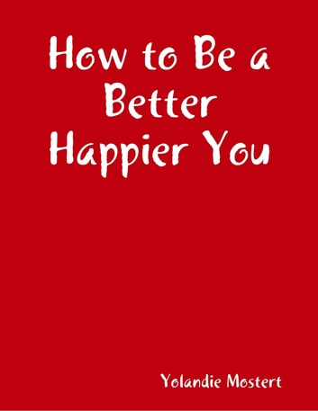 How to Be a Better Happier You ebook by Yolandie Mostert