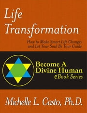 Life Transformation: How to Make Smart Life Changes and Let Your Soul Be Your Guide ebook by Casto, Michelle, L