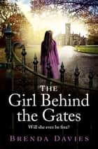 The Girl Behind the Gates - The gripping, heart-breaking historical bestseller based on a true story ebook by Brenda Davies