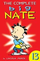 The Complete Big Nate: #13 ebook by Lincoln Peirce