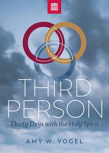 Third Person: Thirty Days with the Person of the Holy Spirit ebook by Amy W. Vogel