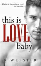 This is Love, Baby ebook by K Webster
