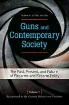 Guns and Contemporary Society: The Past, Present, and Future of Firearms and Firearm Policy [3 volumes] ebook by Glenn H. Utter