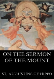 On the Sermon On The Mount - Extended Annotated Edition ebook by St. Augustine of Hippo