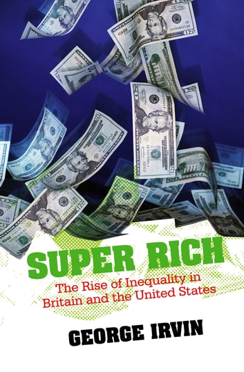 Super Rich - The Rise of Inequality in Britain and the United States ebook by George Irvin