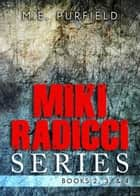 Miki Radicci Series (Books 2,3, & 4) ebook by M.E. Purfield