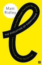 The Evolution of Everything: How Small Changes Transform Our World ebook by Matt Ridley