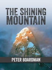 The Shining Mountain ebook by Peter Boardman,Chris Bonington